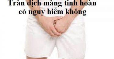 tran-dich-man-tinh-hoan-co-nguy-hiem-khong